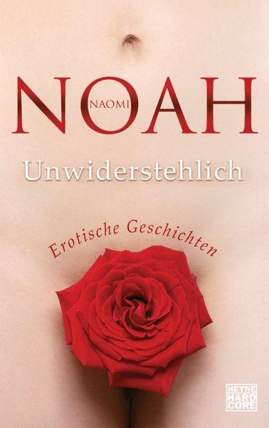 Unwiderstehlich (eBook, ePUB) - Noah, Naomi