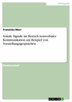 Vokale Signale im Bereich nonverbaler Kommunikation am Beispiel von Vorstellungsgesprächen (eBook, PDF)