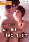 Trau dich - lieb mich (eBook, ePUB)