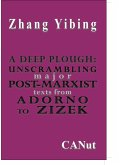 A Deep Plough: Unscrambling Major Post-Marxist Texts. From Adorno to Zizek (eBook, ePUB)