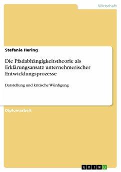 Die Pfadabhängigkeitstheorie als Erklärungsansatz unternehmerischer Entwicklungsprozesse (eBook, PDF) - Hering, Stefanie