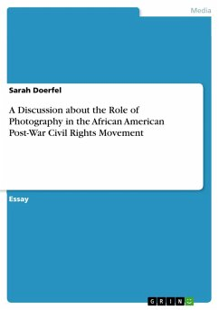 A Discussion about the Role of Photography in the African American Post-War Civil Rights Movement (eBook, PDF)