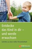 Entdecke das Kind in dir - und werde erwachsen (eBook, ePUB)