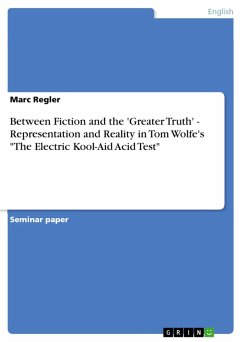 """Between Fiction and the 'Greater Truth' - Representation and Reality in Tom Wolfe's """"The Electric Kool-Aid Acid Test"""" (eBook, PDF)"""