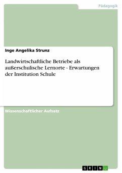 Landwirtschaftliche Betriebe als außerschulische Lernorte - Erwartungen der Institution Schule (eBook, PDF)