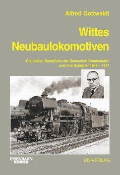 Wittes Neubaulokomotiven - Gottwaldt, Alfred