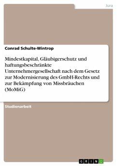 Das neue GmbH-Recht: Mindestkapital, Gläubigerschutz und haftungsbeschränkte Unternehmergesellschaft nach dem Gesetz zur Modernisierung des GmbH-Rechts und zur Bekämpfung von Missbräuchen (MoMiG) (eBook, PDF)
