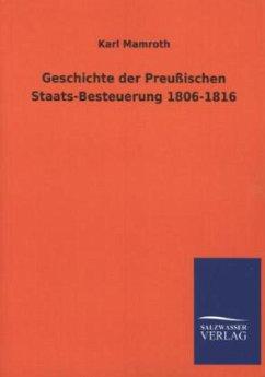 Geschichte der Preußischen Staats-Besteuerung 1806-1816 - Mamroth, Karl