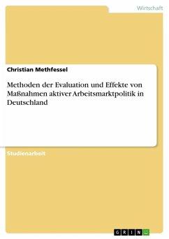 Methoden der Evaluation und Effekte von Maßnahmen aktiver Arbeitsmarktpolitik in Deutschland (eBook, ePUB) - Methfessel, Christian