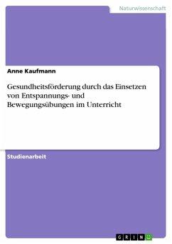 Gesundheitsförderung durch das Einsetzen von Entspannungs- und Bewegungsübungen im Unterricht (eBook, ePUB)