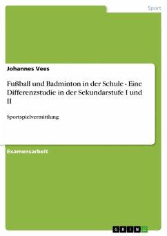 Fußball und Badminton in der Schule - Eine Differenzstudie in der Sekundarstufe I und II (eBook, PDF)