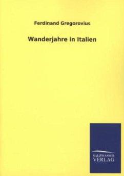 Wanderjahre in Italien - Gregorovius, Ferdinand