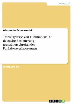 Transferpreise von Funktionen: Die deutsche Besteuerung grenzüberschreitender Funktionsverlagerungen (eBook, PDF)