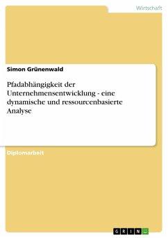 Pfadabhängigkeit der Unternehmensentwicklung - eine dynamische und ressourcenbasierte Analyse (eBook, PDF)