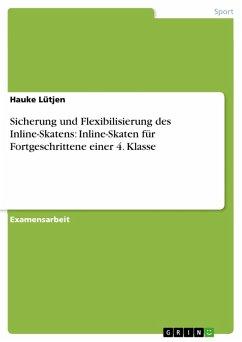 Sicherung und Flexibilisierung des Inline-Skatens: Inline-Skaten für Fortgeschrittene einer 4. Klasse (eBook, PDF)