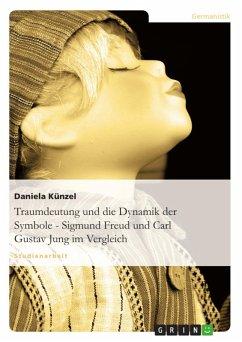 Traumdeutung: Die Dynamik der Symbole - Vergleich zwischen Sigmund Freud und Carl Gustav Jung anhand eines Märchens (eBook, ePUB)