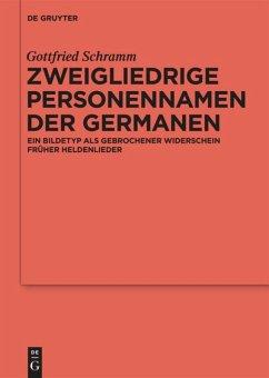 Zweigliedrige Personennamen der Germanen - Schramm, Gottfried
