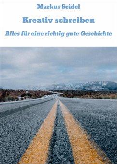 Kreativ schreiben (eBook, ePUB) - Seidel, Markus