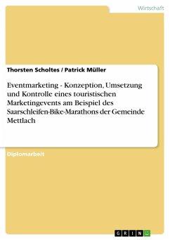 Eventmarketing - Konzeption, Umsetzung und Kontrolle eines touristischen Marketingevents am Beispiel des Saarschleifen-Bike-Marathons der Gemeinde Mettlach (eBook, PDF)