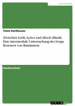 Zwischen Lyrik, Lyrics und (Rock-)Musik: Eine intermediale Untersuchung des Songs Rosenrot von Rammstein (eBook, ePUB)