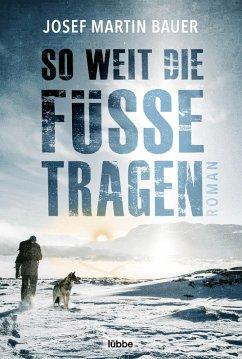 So weit die Füße tragen (eBook, ePUB) - Bauer, Josef Martin
