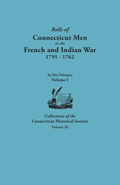 Rolls of Connecticut Men in the French and Indian War, 1755-1762. in Two Volumes. Volume I Collections of the Connecticut Historical Society, Volume I
