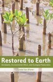 Restored to Earth: Christianity, Environmental Ethics, and Ecological Restoration