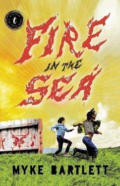 Fire in the Sea - Bartlett, Myke