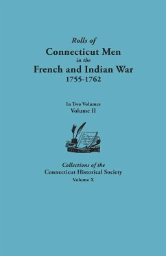 Rolls of Connecticut Men in the French and Indian War, 1755-1762. in Two Volumes. Volume II. Collections of the Connecticut Historical Society, Volume
