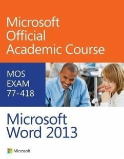 Microsoft Word 2013: MOS Exam 77-418 - Microsoft Official Academic Course