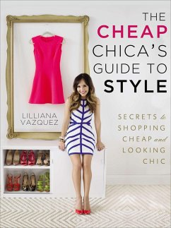 The Cheap Chica's Guide to Style: Secrets to Shopping Cheap and Looking Chic - Vazquez, Lilliana
