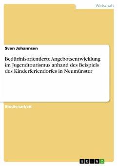 Bedürfnisorientierte Angebotsentwicklung im Jugendtourismus anhand des Beispiels des Kinderferiendorfes in Neumünster (eBook, PDF)