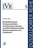 Die Bedeutung der Vertauensschadenversicherung im Kontext von Wirtschaftskriminalität, Risikomanagement und Compliance (eBook, PDF)