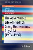 The Adventurous Life of Friedrich Georg Houtermans, Physicist (1903-1966) (eBook, PDF)