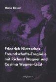 Friedrich Nietzsches Freundschafts-Tragödie mit Richard Wagner und Cosima Wagner-Liszt