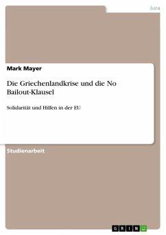 Die Griechenlandkrise und die No Bailout-Klausel (eBook, ePUB) - Mayer, Mark