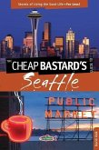 Cheap Bastard's(r) Guide to Seattle: Secrets of Living the Good Life--For Less!