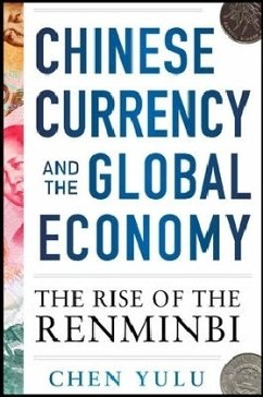 Chinese Currency and the Global Economy: The Rise of the Renminbi: The Rise of the Renminbi - Yulu, Chen