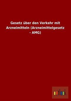 Gesetz über den Verkehr mit Arzneimitteln (Arzneimittelgesetz - AMG)