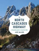 The North Cascades Highway: A Roadside Guide to America's Alps