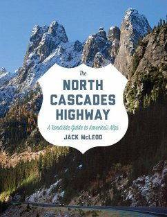 The North Cascades Highway: A Roadside Guide to America's Alps - McLeod, Jack