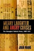 Merry Laughter and Angry Curses: The Shanghai Tabloid Press, 1897-1911