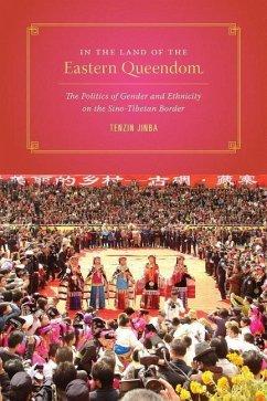 In the Land of the Eastern Queendom: The Politics of Gender and Ethnicity on the Sino-Tibetan Border - Jinba, Tenzin