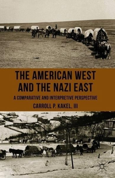 The American West and the Nazi East - Kakel, Carroll P.
