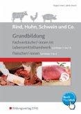 Grundbildung Fachverkäufer/ -innen im Lebensmittelhandwerk (Lernfelder 1.1 bis 1.5) und Fleischer/-innen (Lernfelder 1 b / Rind, Huhn, Schwein und Co.