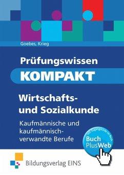 Prüfungswissen kompakt. Wirtschafts- und Sozialkunde: Kaufmännische und kaufmännisch-verwandte Berufe - Goebes, Herbert; Krieg, Gunter