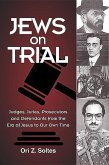 Jews on Trial: Juries, Prosecutors and Defendants from the Era of Jesus to Our Own Time