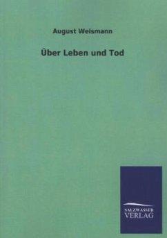 Über Leben und Tod - Weismann, August