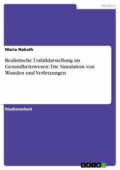 Realistische Unfalldarstellung im Gesundheitswesen: Die Simulation von Wunden und Verletzungen (eBook, PDF)