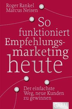 So funktioniert Empfehlungsmarketing heute (eBook, PDF) - Rankel, Roger; Neisen, Marcus